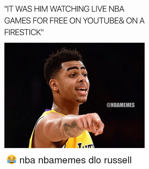 """Nba Games: """"IT WAS HIM WATCHING LIVE NBA  GAMES FOR FREE ON YOUTUBE& ON A  FIRESTICK""""  @NBAMEMES 😂 nba nbamemes dlo russell"""