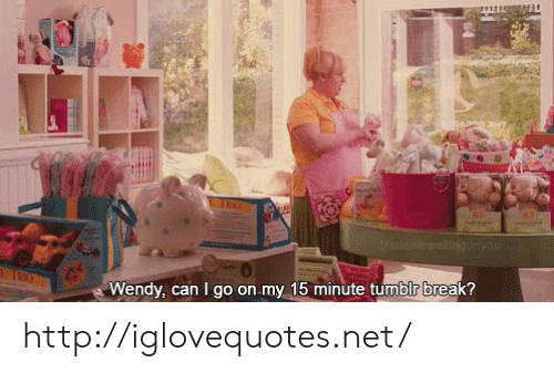 wendy: it  Wendy, can I go on.my 15 minute tumblr break? http://iglovequotes.net/