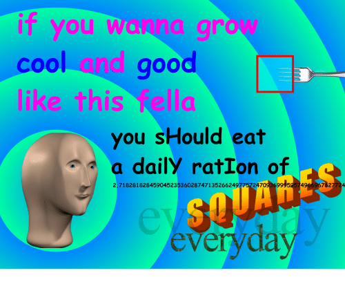 ration: IT you wa  gr  cool  good  IS  you sHould eat  a dailY ratIon of  like thislla  2,71828182845904523536028747135266249  775724709369995957496s9s767724  everyday