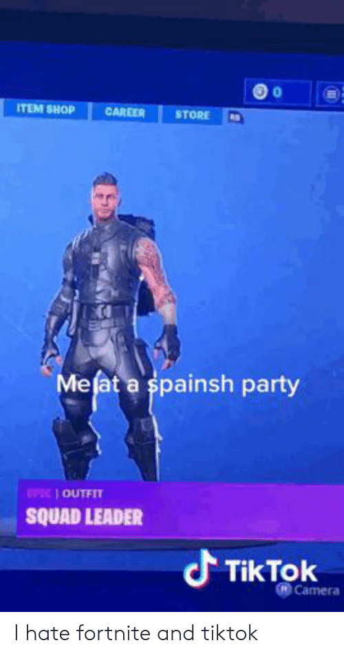 Party, Squad, and Camera: ITEM SHOP  CAREER  STORE  Mefat a spainsh party  EPIC 1 OUTFIT  SQUAD LEADER  J Tik Tok  Camera I hate fortnite and tiktok