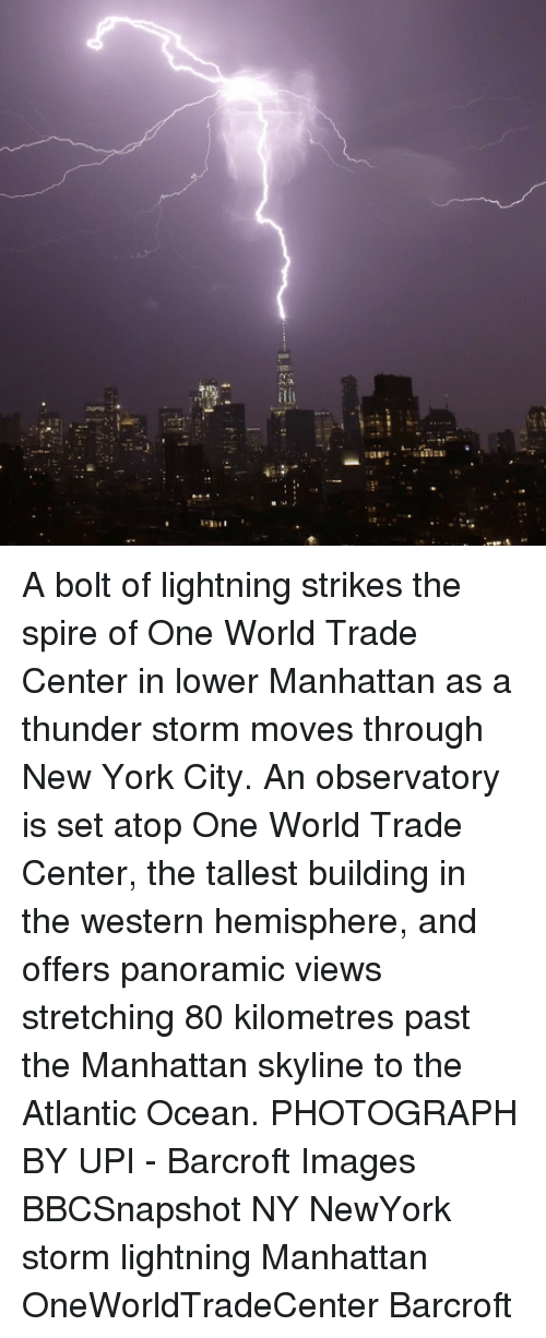 world-trade-centers: iti A bolt of lightning strikes the spire of One World Trade Center in lower Manhattan as a thunder storm moves through New York City. An observatory is set atop One World Trade Center, the tallest building in the western hemisphere, and offers panoramic views stretching 80 kilometres past the Manhattan skyline to the Atlantic Ocean. PHOTOGRAPH BY UPI - Barcroft Images BBCSnapshot NY NewYork storm lightning Manhattan OneWorldTradeCenter Barcroft