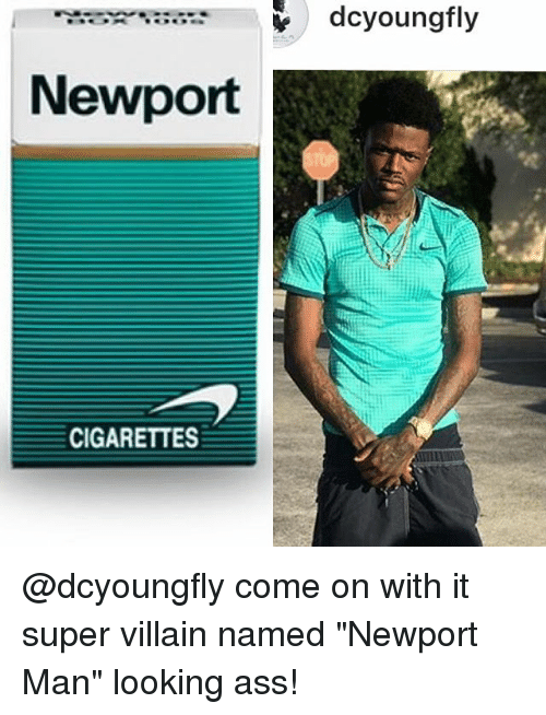"""Dcyoungfly: """"itoer..:;=  dcyoungfly  Newport  CIGARETTES @dcyoungfly come on with it super villain named """"Newport Man"""" looking ass!"""