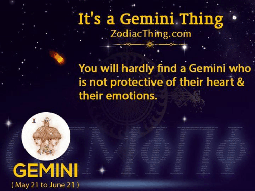 Gemini, Heart, and Com: It's a Gemini.Thing -  ZodiacThing.com .  You will hardly find a Gemini who  is not protective of their heart &  their emotions.  GEMINI  (May 21 to June 21)