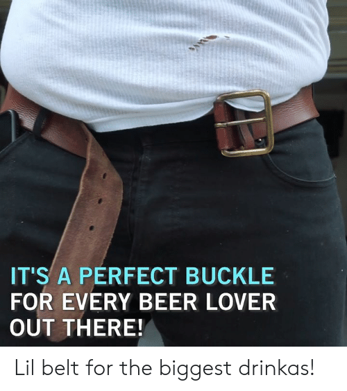 Beer, Dank, and Buckle: IT'S A PERFECT BUCKLE  FOR EVERY BEER LOVER  OUT THERE! Lil belt for the biggest drinkas!