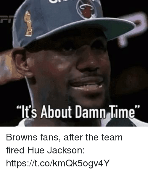 """Sports, Browns, and Time: """"Its About Damn Time"""" Browns fans, after the team fired Hue Jackson: https://t.co/kmQk5ogv4Y"""