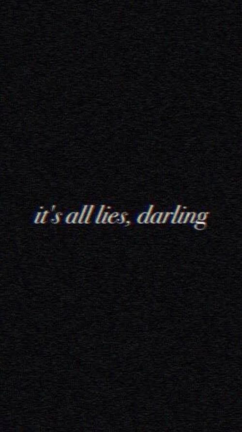 All, Darling, and Lies: it's all lies, darling