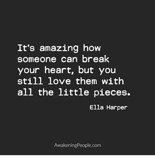 The Littl: It's amazing how  someone can break  your heart, but you  still love them with  all the little pieces.  Ella Harper  Awakening People