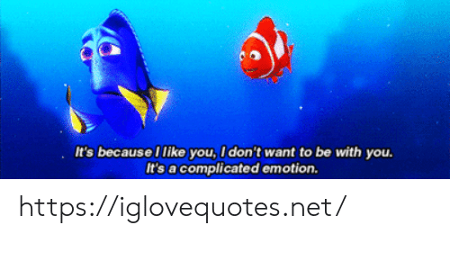 i like you: It's because I like you, I don't want to be with you.  It's a complicated emotion. https://iglovequotes.net/