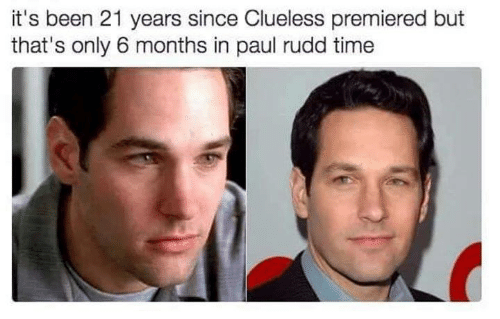 paul rudd: it's been 21 years since Clueless premiered but  that's only 6 months in paul rudd time
