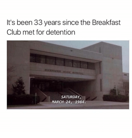 Breakfast Club: It's been 33 years since the Breakfast  Club met for detention  SATURDAY,  MARCH 24, 1984.