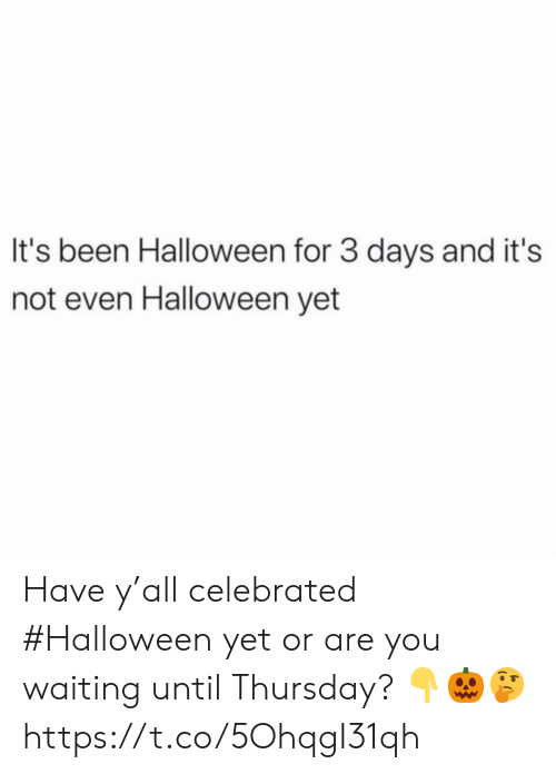 Celebrated: It's been Halloween for 3 days and it's  not even Halloween yet Have y'all celebrated #Halloween yet or are you waiting until Thursday? 👇🎃🤔 https://t.co/5OhqgI31qh