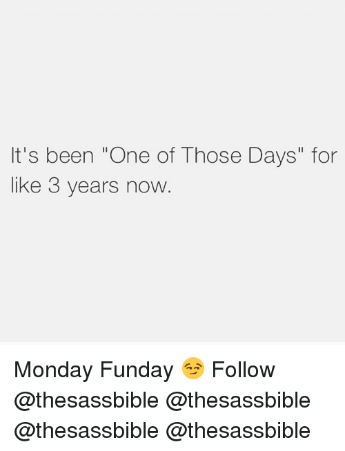 """Memes, Monday, and Been: It's been """"One of Those Days"""" for  like 3 years now Monday Funday 😏 Follow @thesassbible @thesassbible @thesassbible @thesassbible"""