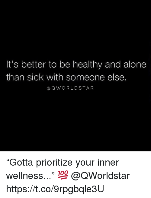 """Being Alone, Star, and Sick: It's better to be healthy and alone  than sick with someone else.  @QWORLD STAR """"Gotta prioritize your inner wellness..."""" 💯 @QWorldstar https://t.co/9rpgbqle3U"""