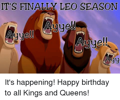 Leo Season: ITS FINALLY LEO SEASON  Auue!  ell  Agy It's happening! Happy birthday to all Kings and Queens!