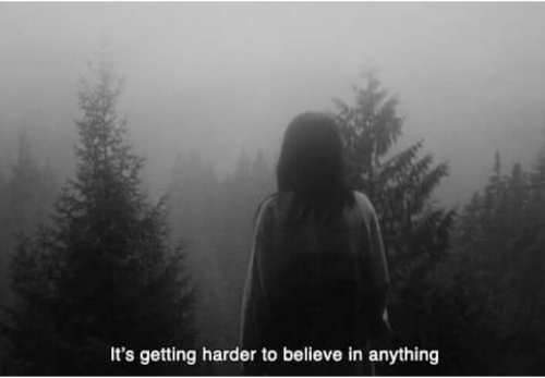 Believe, Anything, and Its: It's getting harder to believe in anything