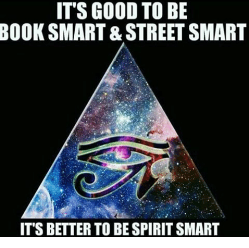Book Smart: IT'S GOOD TO BE  BOOK SMART & STREET SMART  IT'S BETTER TO BE SPIRITSMART