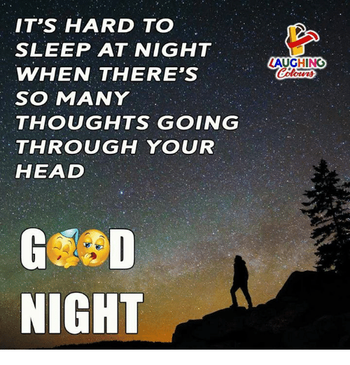 hardness: IT'S HARD TO  SLEEP AT NIGHT  WHEN THERE'S  SO MANY  THOUGHTS GOING  THROUGH YOUR  HEAD  LAUGHINO  Colours  NIGHT