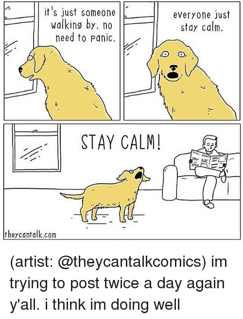Memes, Artist, and 🤖: it's just someone | |  walking by. no  need to panic.  |  everyone just  stay calm.  STAY CALM  theycantalk.com (artist: @theycantalkcomics) im trying to post twice a day again y'all. i think im doing well