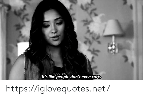 Its Like: It's like people don't even care. https://iglovequotes.net/