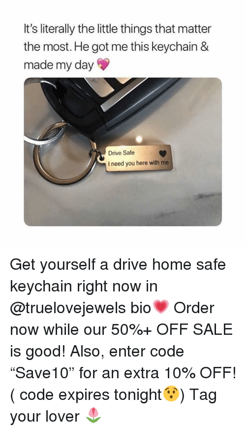 "Drive Safe: It's literally the little things that matter  the most. He got me this keychain &  made my day  Drive Safe  I need you here with me Get yourself a drive home safe keychain right now in @truelovejewels bio💗 Order now while our 50%+ OFF SALE is good! Also, enter code ""Save10"" for an extra 10% OFF! ( code expires tonight😯) Tag your lover 🌷"