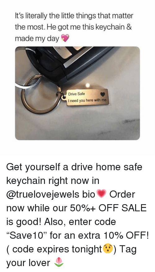 """Drive, Good, and Home: It's literally the little things that matter  the most. He got me this keychain &  made my day  Drive Safe  I need you here with me Get yourself a drive home safe keychain right now in @truelovejewels bio💗 Order now while our 50%+ OFF SALE is good! Also, enter code """"Save10"""" for an extra 10% OFF! ( code expires tonight😯) Tag your lover 🌷"""