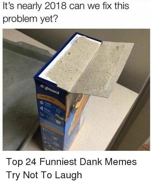 Funniest Dank: It's nearly 2018 can we fix this  problem yet? Top 24 Funniest Dank Memes Try Not To Laugh