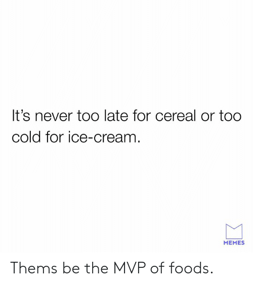 Dank, Memes, and Ice Cream: It's never too late for cereal or too  cold for ice-cream  MEMES Thems be the MVP of foods.