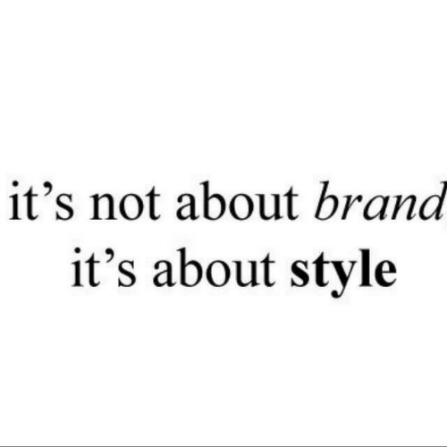 Brand, Style, and Not: it's not about brand  it's about style