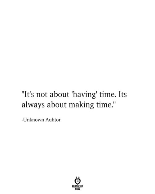 "Relationship Rules: ""It's not about 'having' time. Its  always about making time.""  -Unknown Auhtor  RELATIONSHIP  RULES"