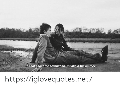 Journey: It's not about the destination. It's about the journey. https://iglovequotes.net/