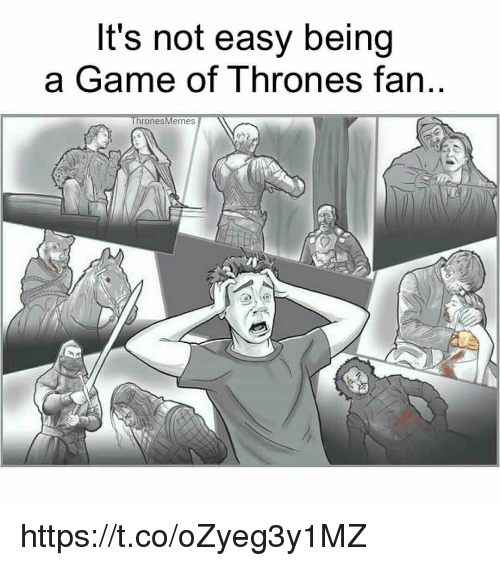 A Game of Thrones: It's not easy being  a Game of Thrones fan  ronesMemes https://t.co/oZyeg3y1MZ