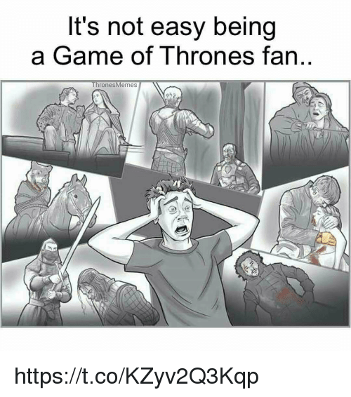 A Game of Thrones: It's not easy being  a Game of Thrones fan  Thrones Memes https://t.co/KZyv2Q3Kqp