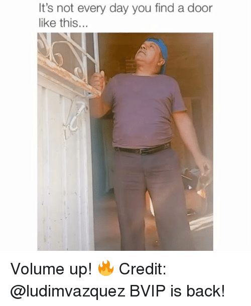 Memes, Back, and 🤖: It's  not  every  day  you  find  a  door  like this... Volume up! 🔥 Credit: @ludimvazquez BVIP is back!