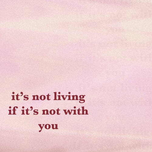 Living, You, and With You: it's not living  if it's not with  you