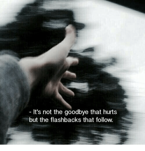 That Hurts: It's not the goodbye that hurts  but the flashbacks that follow.