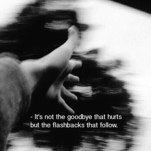 That Hurts: It's not the goodbye that hurts  but the flashbacks that follow