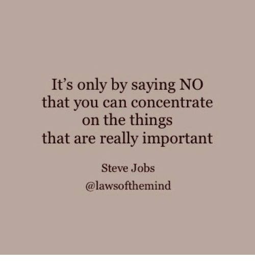 Steve Jobs: It's only by saying NO  that you can concentrate  on the things  that are really important  Steve Jobs  @lawsofthemind
