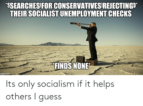 Helps: Its only socialism if it helps others I guess