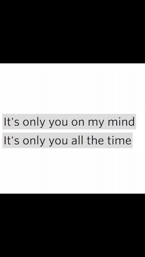 Its Only: It's only you on my mind  It's only you all the time