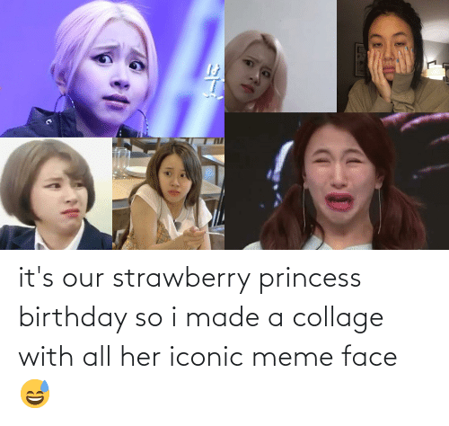 Princess: it's our strawberry princess birthday so i made a collage with all her iconic meme face 😅