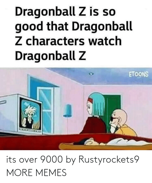 Its Over: its over 9000 by Rustyrockets9 MORE MEMES