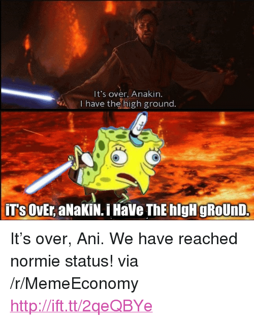 """Http, Normie, and Via: It's over, Anakin.  I have the high ground. <p>It&rsquo;s over, Ani. We have reached normie status! via /r/MemeEconomy <a href=""""http://ift.tt/2qeQBYe"""">http://ift.tt/2qeQBYe</a></p>"""