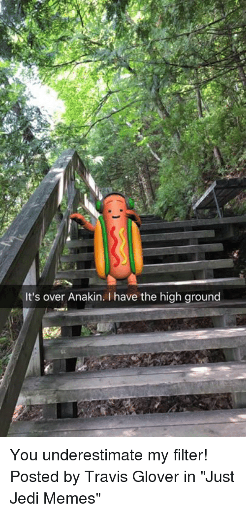 """Jedi, Memes, and Star Wars: It's over Anakin. I have the high ground You underestimate my filter!   Posted by Travis Glover in """"Just Jedi Memes"""""""