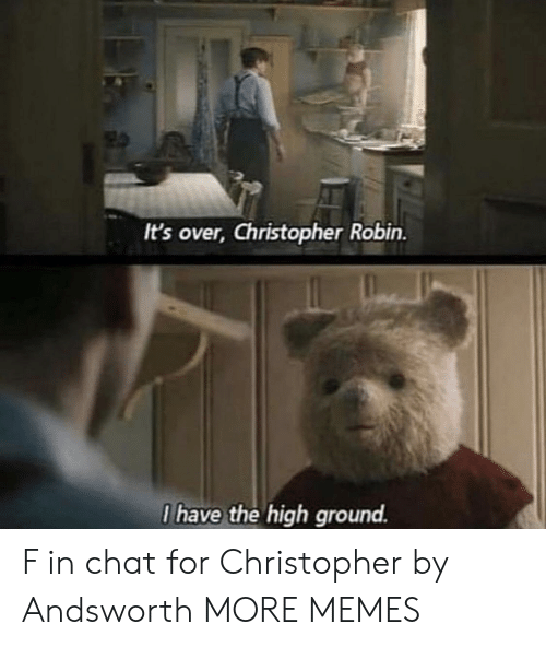 Dank, Memes, and Target: It's over, Christopher Robin.  I have the high ground. F in chat for Christopher by Andsworth MORE MEMES
