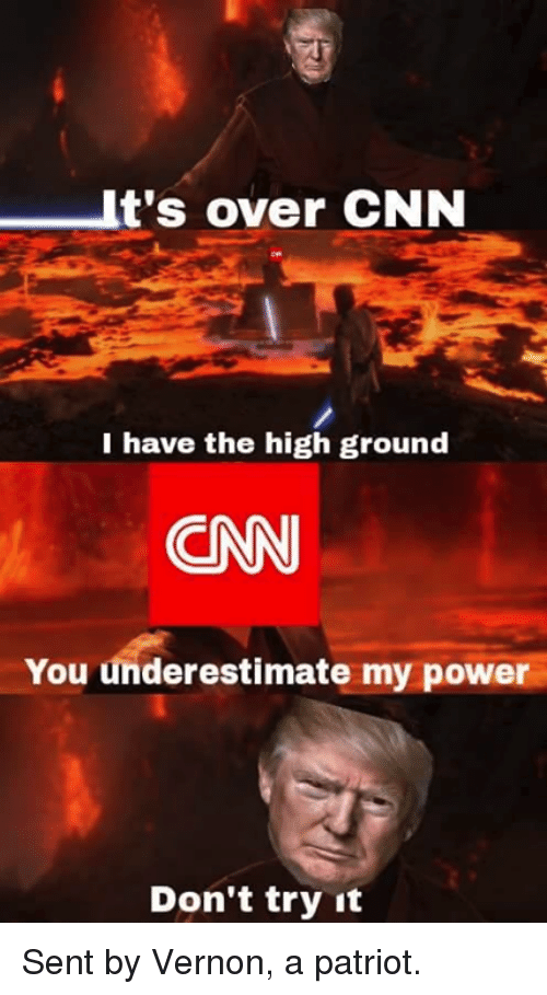 cnn.com, Memes, and Power: It's over CNN  I have the high ground  CN  You underestimate my power  Don't try it Sent by Vernon, a patriot.
