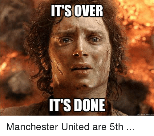 Memes, 🤖, and memes.com: IT'S OVER  IT'S DONE  quick meme com Manchester United are 5th ...