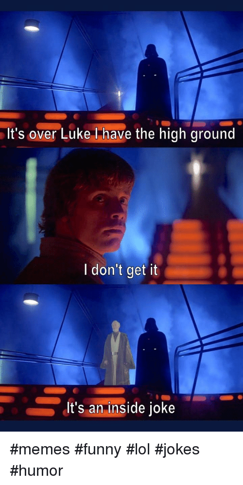I Dont Get It: It's over Luke Thave the high ground  I don't get it  It's an inside joke #memes #funny #lol #jokes #humor