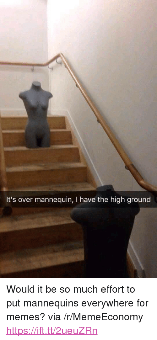 """Memes, Mannequin, and Via: It's over mannequin, I have the high ground <p>Would it be so much effort to put mannequins everywhere for memes? via /r/MemeEconomy <a href=""""https://ift.tt/2ueuZRn"""">https://ift.tt/2ueuZRn</a></p>"""