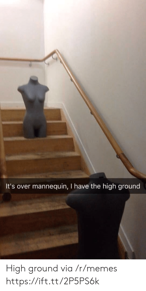 Memes, Mannequin, and Via: It's over mannequin, I have the high ground High ground via /r/memes https://ift.tt/2P5PS6k