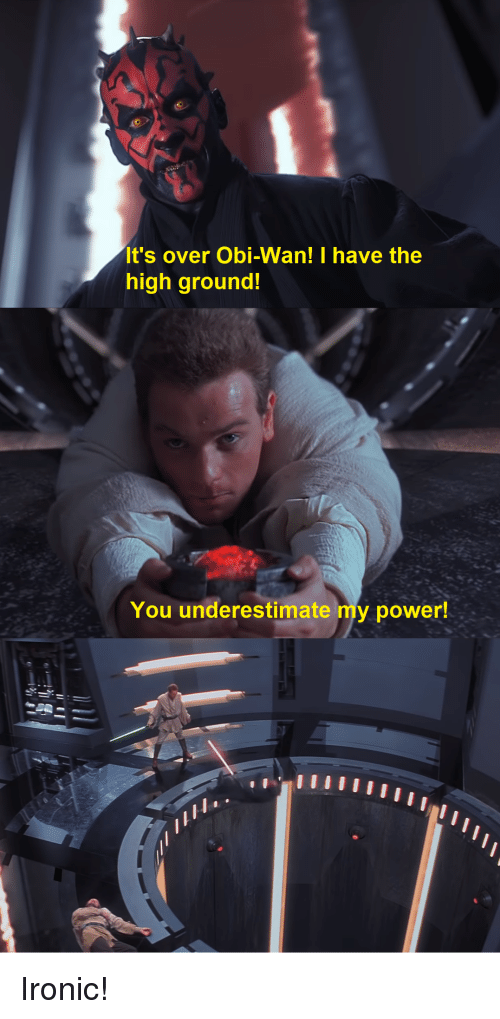 Its Over Obi Wan I Have The High Ground You Underestimate My
